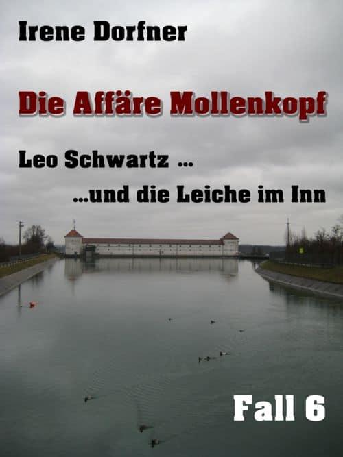 Die Affäre Mollenkopf: Der 6. Fall für Leo Schwartz - Ein Oberbayern-Krimi von Irene Dorfner