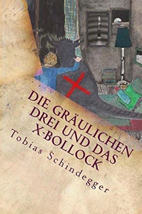 Buchcover zu Die gräulichen Drei und das X-Bollock von Tobias Schindegger - Genre: jugendbuecher