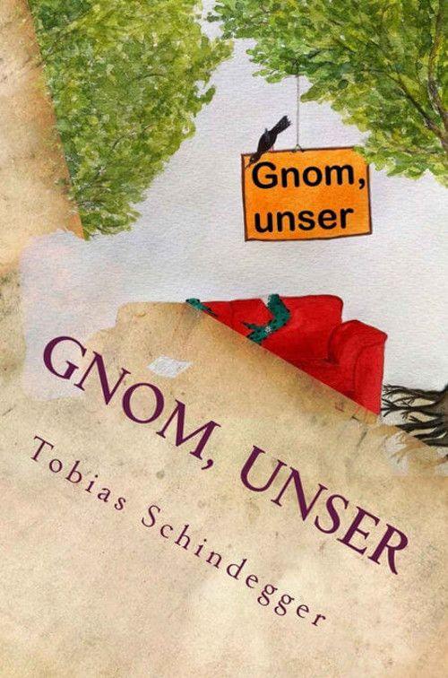 Buchcover zu Gnom, unser: Schräger können Fantasy-Romane nicht sein von Tobias Schindegger - Genre: fantasy
