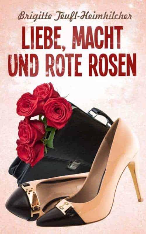 Buchcover zu Liebe, Macht und rote Rosen von Brigitte Teufl-Heimhilcher - Genre: liebesromane, humor