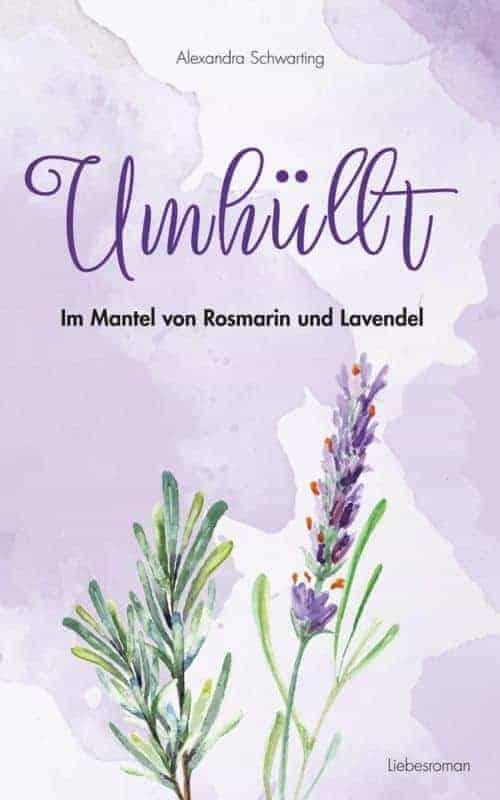 Umhüllt - Im Mantel von Rosmarin und Lavendel von Alexandra Schwarting