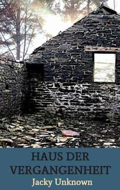 Buchcover zu Haus der Vergangenheit von Jacky Unknown - Genre: liebesromane, krimi
