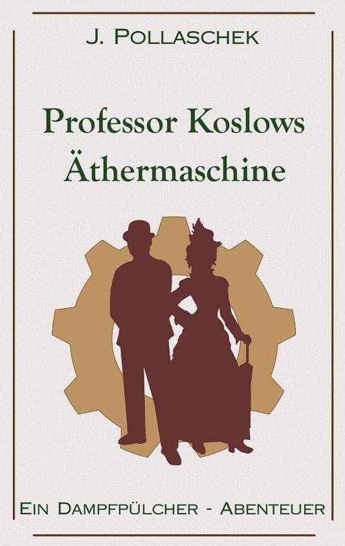 Buchcover zu Professor Koslows Äthermaschine von Johannes Pollaschek - Genre: fantasy