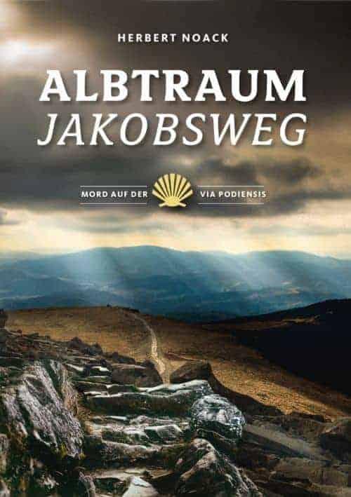 Albtraum Jakobsweg – Mord auf der Via Podiensis von Herbert Noack