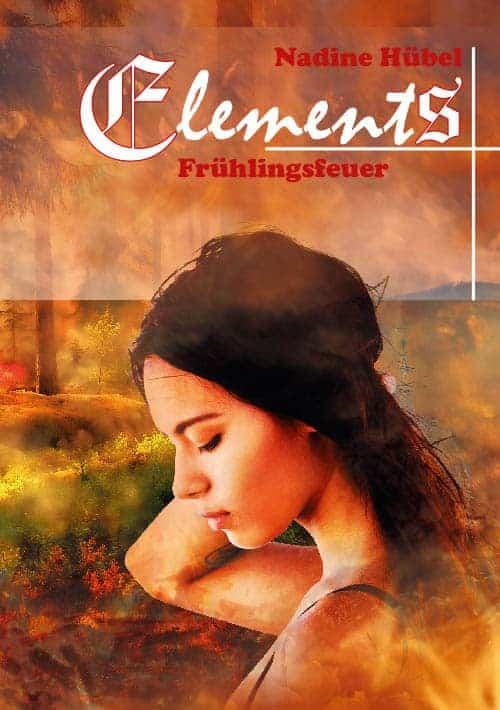 Buchcover zu Elements: Frühlingsfeuer von Nadine Hübel - Genre: liebesromane, fantasy