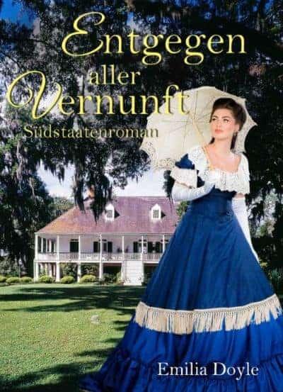 Buchcover zu Entgegen aller Vernunft von Emilia Doyle - Genre: liebesromane, historische-romane