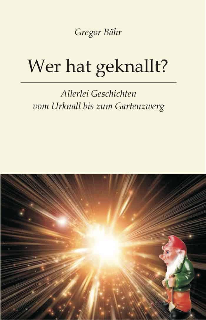 Buchcover zu Wer hat geknallt? von Gregor Bähr - Genre: kurzgeschichten