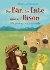 Buchcover zu Der Bär, die Ente und ein Bison - Wo geht es nach Kanada von Barbara Zimmermann - Genre: kinderbuecher