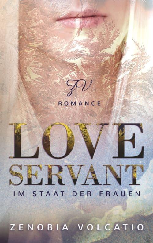 Buchcover zu Love Servant - Im Staat der Frauen von Zenobia Volcatio - Genre: liebesromane, erotik, dystopie