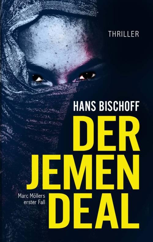 Buchcover zu Der Jemen Deal – Marc Möllers erster Fall von Hans H. Bischoff - Genre: thriller, krimi