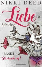 Buchcover zu Liebe ist Schicksal - Gib niemals auf von Nikki Deed - Genre: liebesromane, drama