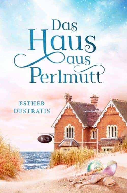Buchcover zu Das Haus aus Perlmutt von Esther Destratis - Genre: liebesromane, gesellschaftsromane