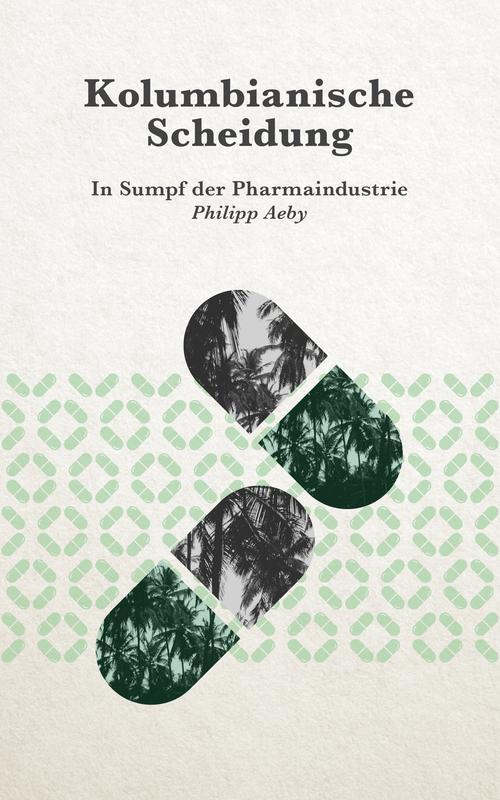 Buchcover zu Kolumbianische Scheidung - In Sumpf der Pharmaindustrie von Philipp Aeby - Genre: thriller