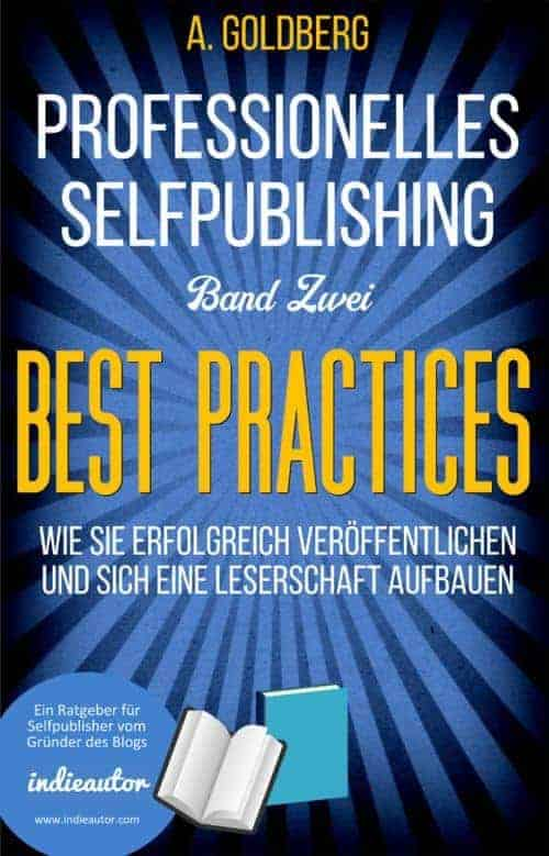 Professionelles Selfpublishing | Band Zwei – Best Practices von Anton Goldberg
