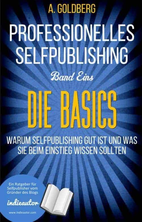 Buchcover zu Professionelles Selfpublishing | Band Eins - Die Basics von Anton Goldberg - Genre: sachbuecher, ratgeber