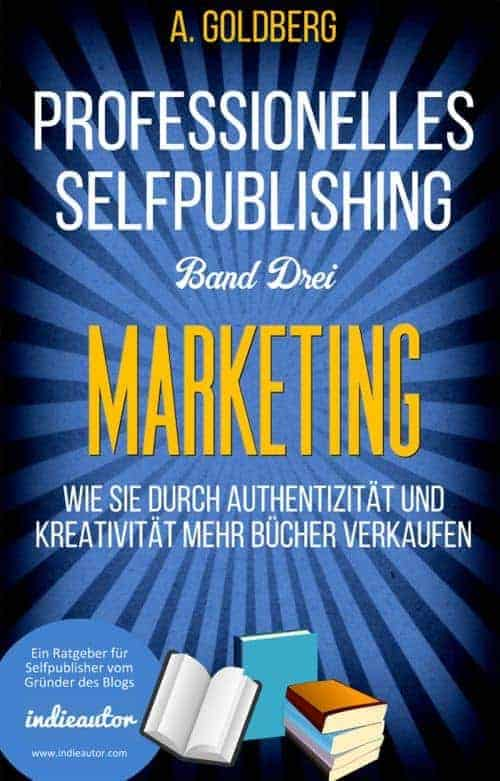 Buchcover zu Professionelles Selfpublishing | Band Drei – Marketing von Anton Goldberg - Genre: sachbuecher, ratgeber