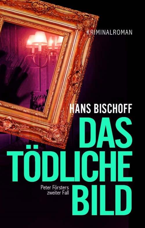 Buchcover zu Das tödliche Bild: Peter Försters zweiter Fall von Hans H. Bischoff - Genre: thriller, krimi