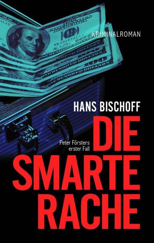 Buchcover zu Die smarte Rache: Peter Försters erster Fall von Hans H. Bischoff - Genre: thriller, krimi