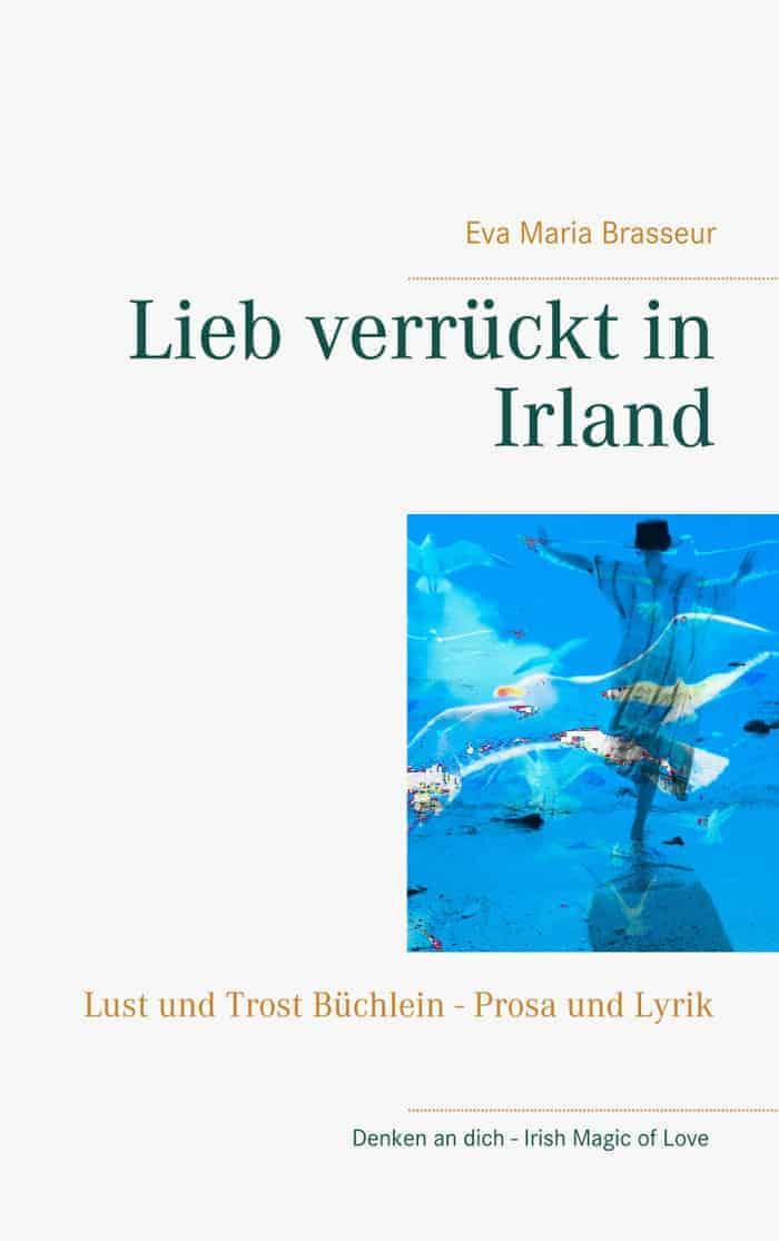 Buchcover zu Lieb verrückt in Irland - Lust und Trost Büchlein von Eva Maria Brasseur - Genre: lyrik, liebesromane, kurzgeschichten