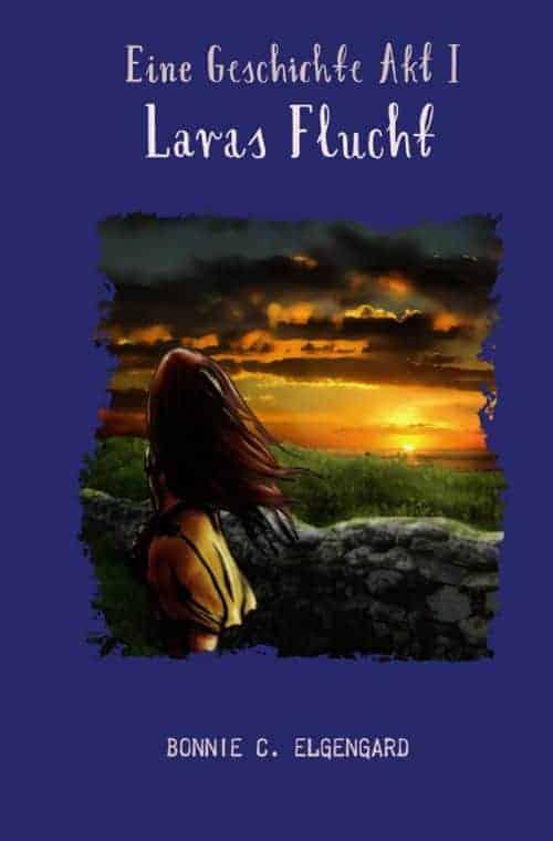 Eine Geschichte Akt I: Laras Flucht von Bonnie C. Elgengard