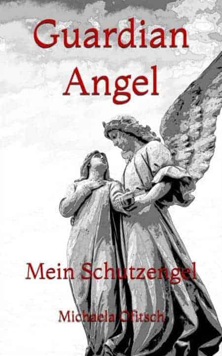 Guardian Angel: Mein Schutzengel von Michaela Ofitsch
