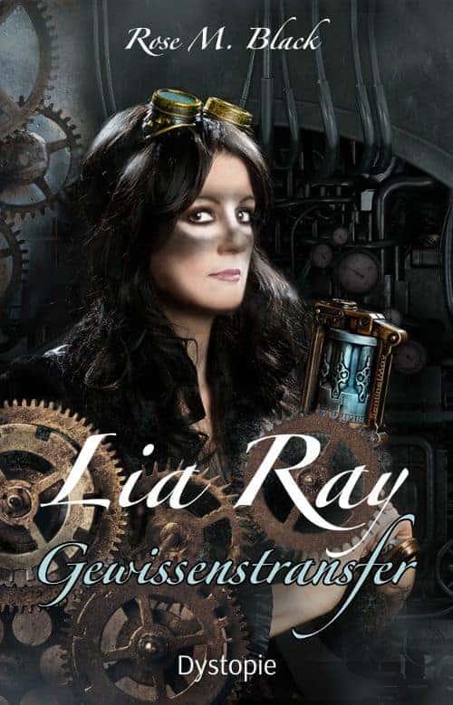 Buchcover zu Lia Ray - Gewissenstransfer von Rose M. Black - Genre: thriller, dystopie