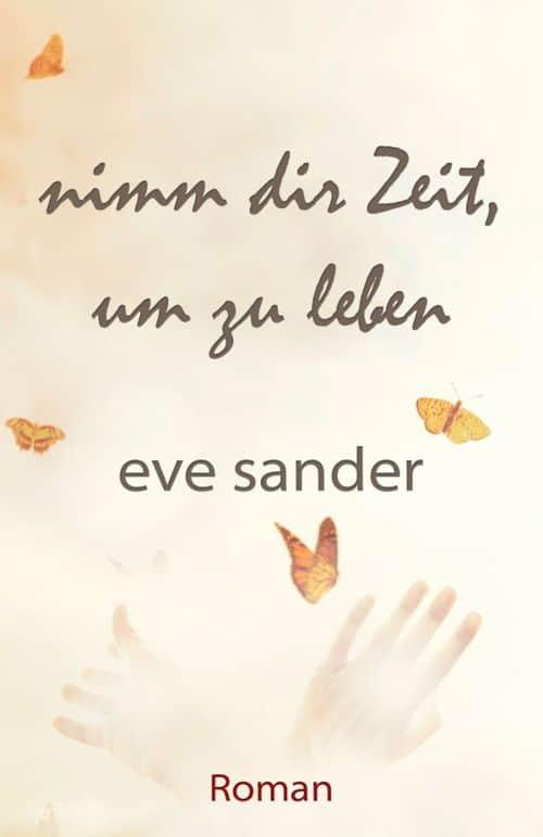 Buchcover zu Nimm dir Zeit, um zu leben von Eve Sander - Genre: liebesromane, drama