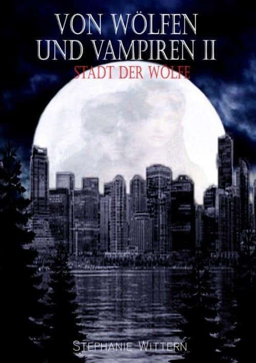 Buchcover zu Von Wölfen und Vampiren II von Stephanie Wittern - Genre: liebesromane, jugendbuecher, fantasy