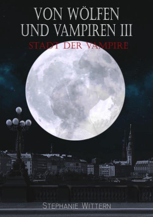 Buchcover zu Von Wölfen und Vampiren III von Stephanie Wittern - Genre: liebesromane, jugendbuecher, fantasy