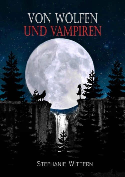 Buchcover zu Von Wölfen und Vampiren von Stephanie Wittern - Genre: liebesromane, jugendbuecher, fantasy