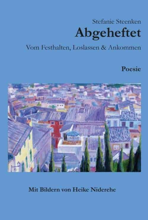 Buchcover zu Abgeheftet, Vom Festhalten, Loslassen & Ankommen von Stefanie Steenken - Genre: lyrik