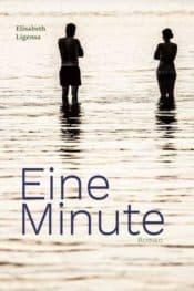 Buchcover zu Eine Minute - dramatischer Beziehungsroman von Elisabeth Ligensa - Genre: gesellschaftsromane, drama