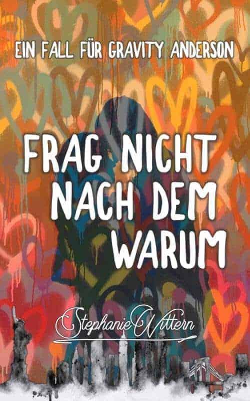 Buchcover zu Frag nicht nach dem Warum von Stephanie Wittern - Genre: liebesromane, krimi, fantasy