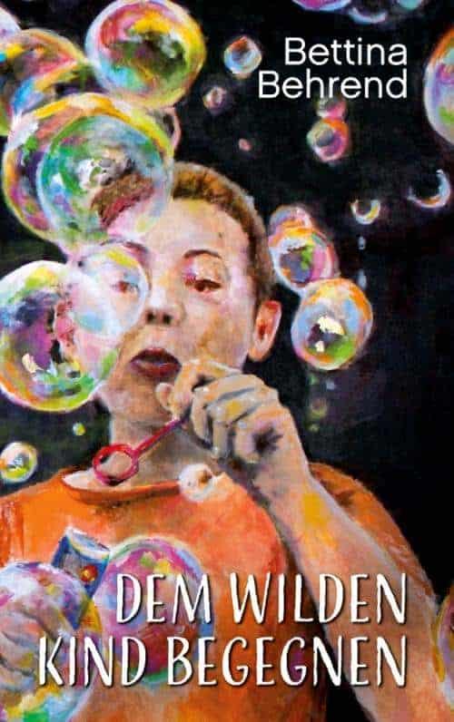 Buchcover zu Dem wilden Kind begegnen von Bettina Behrend - Genre: ratgeber