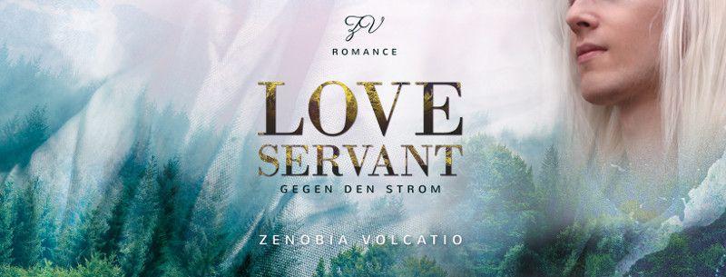 Werbebanner für Love Servant: Gegen den Strom von Zenobia Volcatio