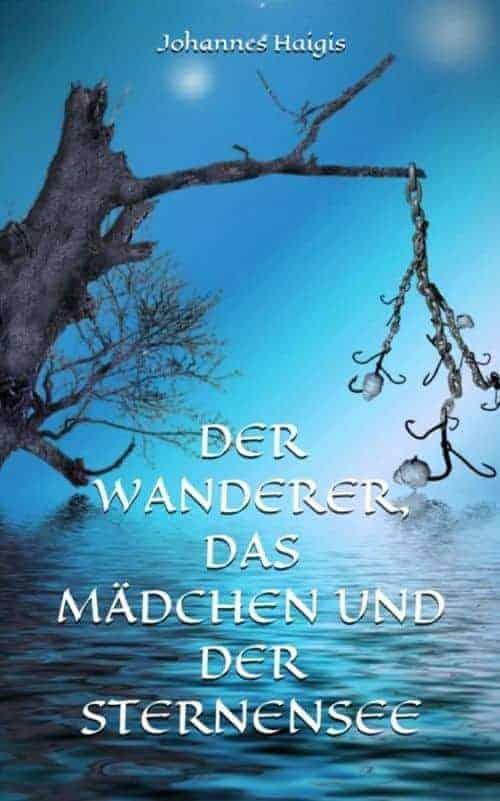 Buchcover zu Der Wanderer, das Mädchen und der Sternensee von Johannes Haigis - Genre: liebesromane, fantasy