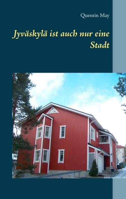 Buchcover zu Jyväskylä ist auch nur eine Stadt von Quentin May - Genre: kurzgeschichten, gesellschaftsromane