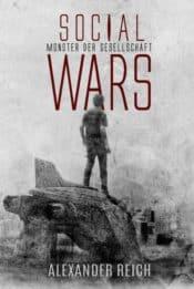 Buchcover zu Social Wars: Monster der Gesellschaft von Alexander Reich - Genre: gesellschaftsromane, dystopie