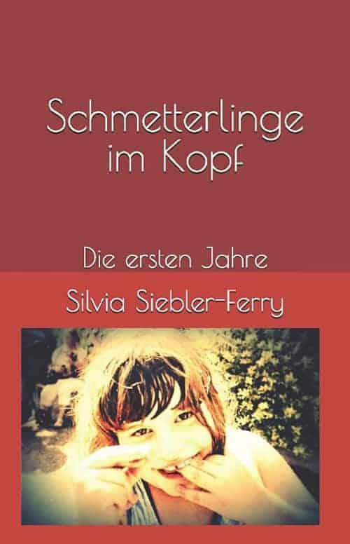 Buchcover zu Schmetterlinge im Kopf: Die ersten Jahre von Silvia Siebler-Ferry - Genre: gesellschaftsromane, biografien