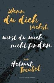 Buchcover zu Wenn du dich suchst, wirst du mich nicht finden von Helmut Treubel - Genre: gesellschaftsromane