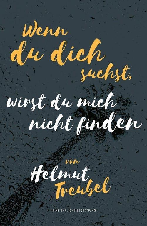 Wenn du dich suchst, wirst du mich nicht finden von Helmut Treubel