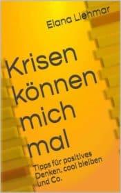 Buchcover zu Krisen können mich mal - Tipps für positives Denken, cool bleiben und Co. von Elana Liehmar - Genre: ratgeber