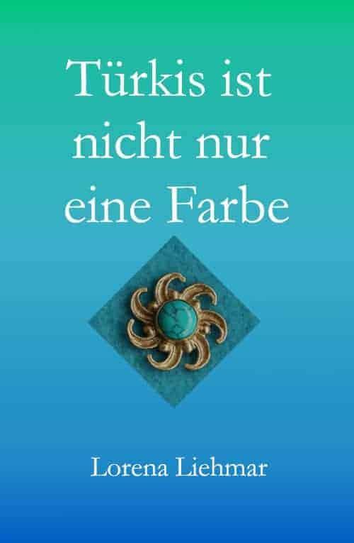 Buchcover zu Türkis ist nicht nur eine Farbe von Lorena Liehmar - Genre: fantasy