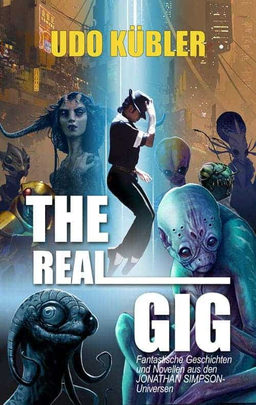 Buchcover zu The Real Gig von Udo Kübler - Genre: science-fiction, kurzgeschichten, fantasy