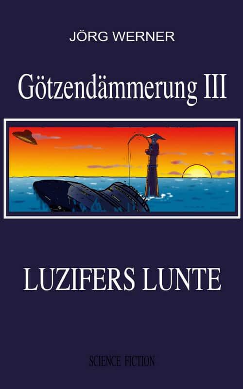 Buchcover zu Götzendämmerung III: Luzifers Lunte von Jörg Werner - Genre: science-fiction, humor