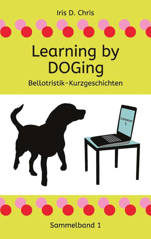 Buchcover zu Learning by DOGing von Iris D. Chris - Genre: sachbuecher, kurzgeschichten, humor