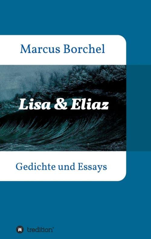 Lisa & Eliaz - Gedichte und Essays von Marcus Borchel