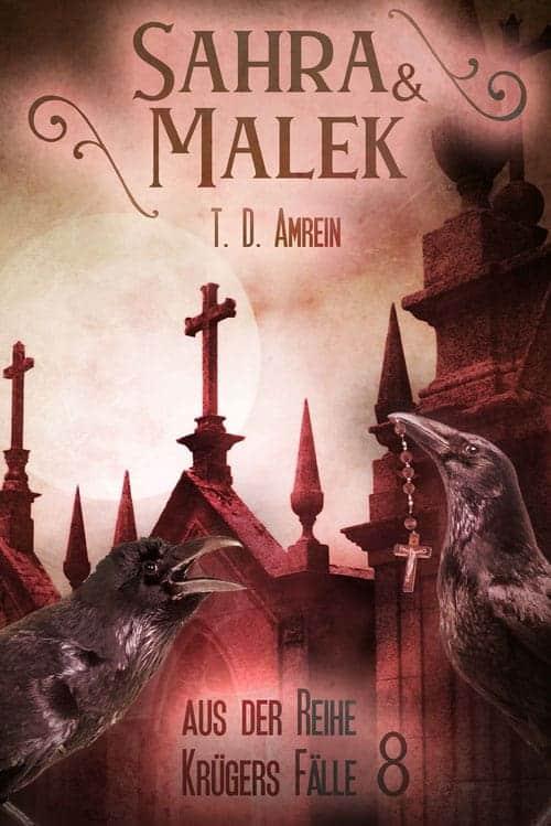 Sahra und Malek - Aus der Reihe Krügers Fälle (Teil 8) von T. D. Amrein