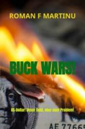 Buchcover zu BUCK WARS! US-Dollar! Unser Geld, aber euer Problem! von Roman F. Martinu - Genre: sachbuecher