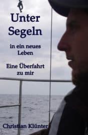 Buchcover zu Unter Segeln in ein neues Leben - Eine Überfahrt zu mir von Christian Klünter - Genre: biografien